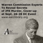 Warren Commission Experts to Reveal Secrets of JFK Murder, Cover-up at Sept. 26-28 DC Event. www.aarclibrary.org
